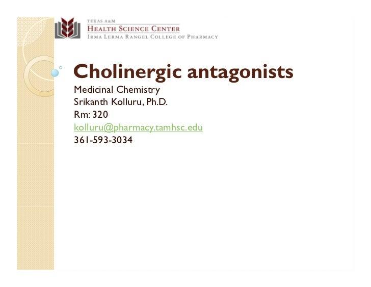 Cholinergic antagonistsMedicinal ChemistrySrikanth Kolluru, Ph.D.Rm: 320kolluru@pharmacy.tamhsc.edu361-593-3034