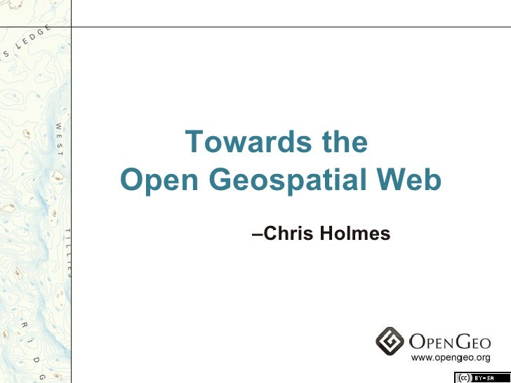 Towards the  Open Geospatial Web – Chris Holmes