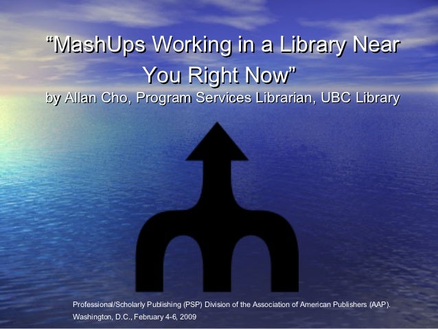 """MashUps Working in a Library Near        You Right Now""by Allan Cho, Program Services Librarian, UBC Library    Professio..."