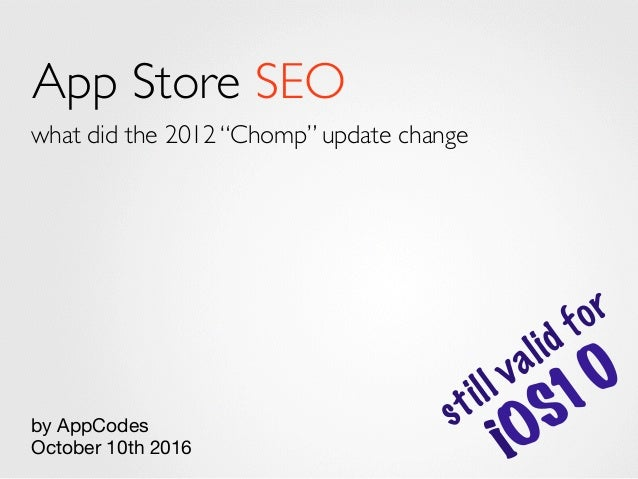 """App Store SEO what did the 2012 """"Chomp"""" update change by AppCodes October 10th 2016 still valid for iOS10"""