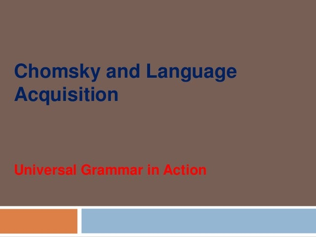 Chomsky and Language Acquisition Universal Grammar in Action