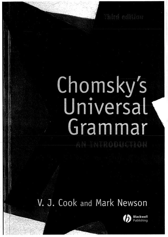 universal grammar chomsky essay He created the chomsky hierarchy, language acquisition theories like the universal grammar theory, and propaganda model examining the media these.