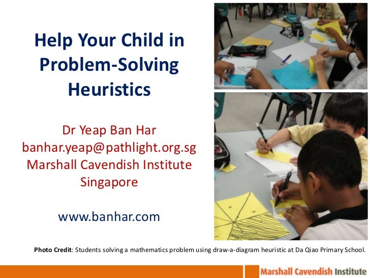 Help Your Child in Problem-Solving Heuristics<br />Dr Yeap Ban Har<br />banhar.yeap@pathlight.org.sg<br />Marshall Cavendi...