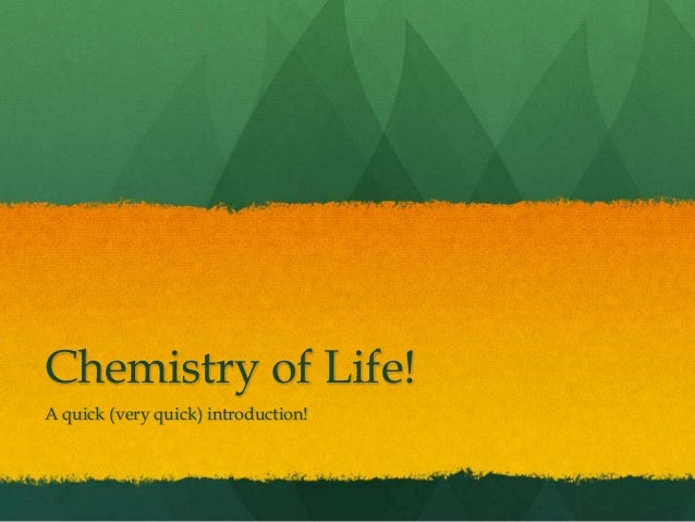Chemistry of Life! A quick (very quick) introduction!