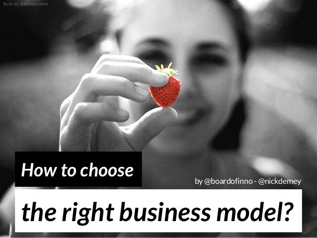 the right business model? How to choose flickr cc by @boardofinno - @nickdemey