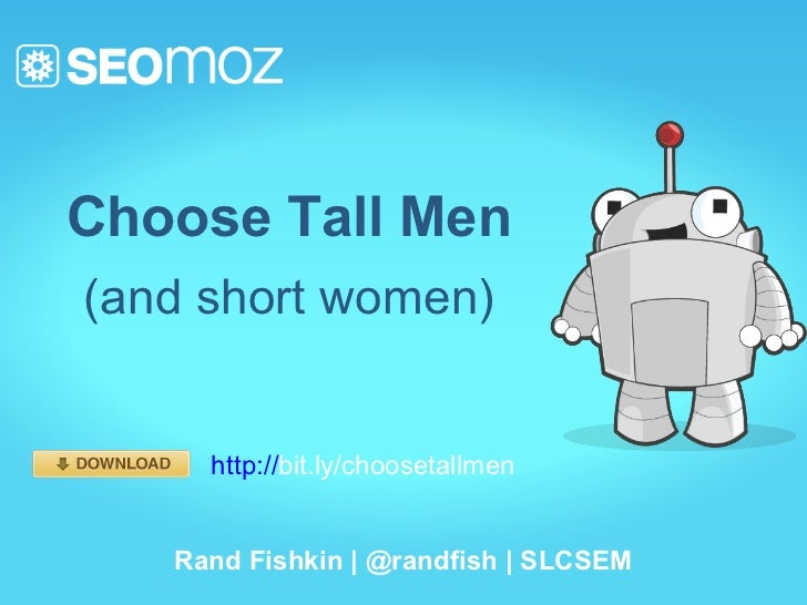 Choose Tall Men(and short women)     http://bit.ly/choosetallmen   Rand Fishkin | @randfish | SLCSEM