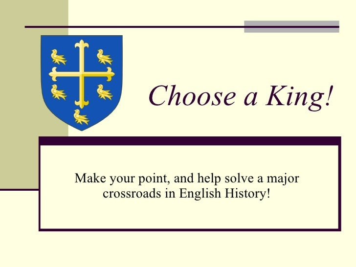 Choose a King! Make your point, and help solve a major crossroads in English History!