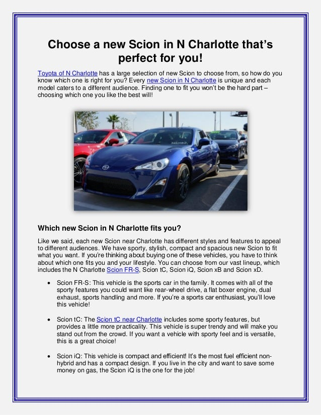 Choose a new Scion in N Charlotte that'sperfect for you!Toyota of N Charlotte has a large selection of new Scion to choose...