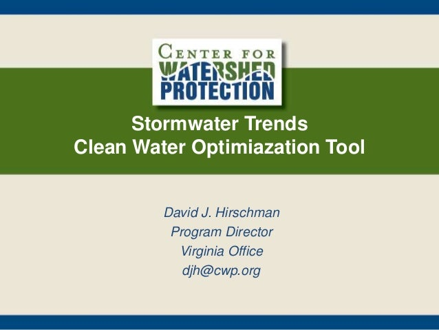 Stormwater Trends Clean Water Optimiazation Tool David J. Hirschman Program Director Virginia Office djh@cwp.org