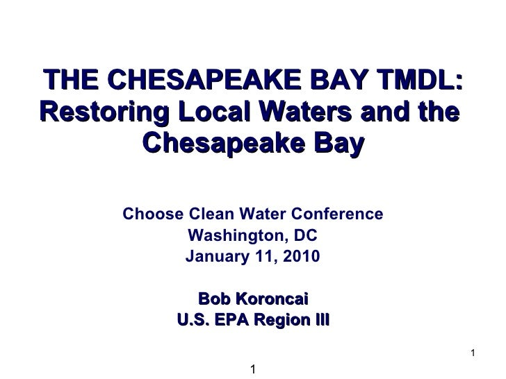 THE CHESAPEAKE BAY TMDL: Restoring Local Waters and the  Chesapeake Bay Choose Clean Water Conference Washington, DC Janua...