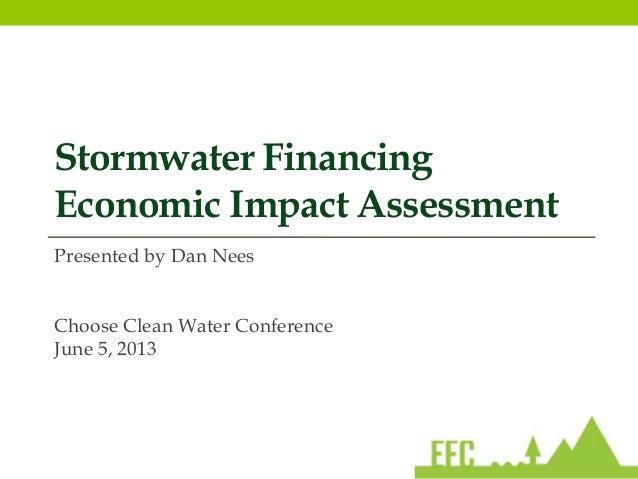 Stormwater FinancingEconomic Impact AssessmentPresented by Dan NeesChoose Clean Water ConferenceJune 5, 2013
