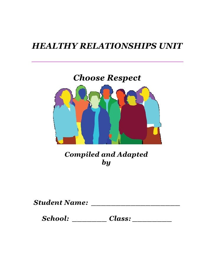HEALTHY RELATIONSHIPS UNIT           Choose Respect           Compiled and Adapted                by     Student Name: ___...