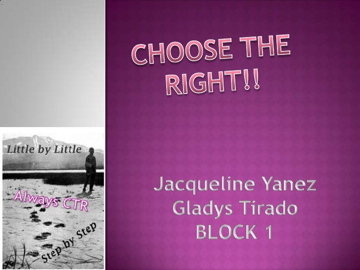 CHOOSE THE RIGHT:)