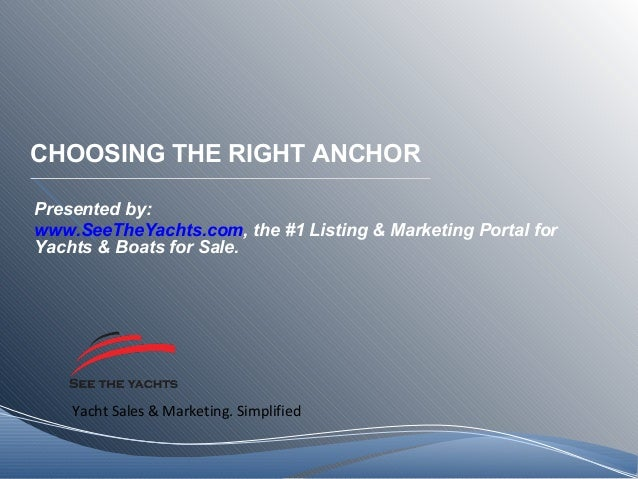 Yacht Sales & Marketing. Simplified CHOOSING THE RIGHT ANCHOR Presented by: www.SeeTheYachts.com, the #1 Listing & Marketi...