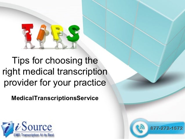 Tips for choosing the right medical transcription provider for your practice MedicalTranscriptionsService