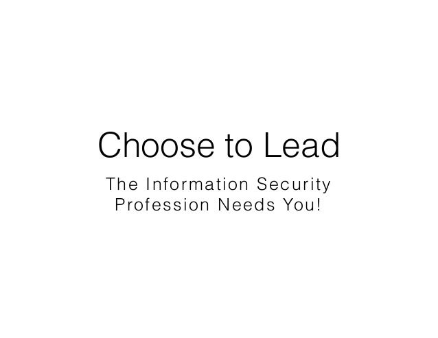 Choose to Lead The Information Security Profession Needs You!