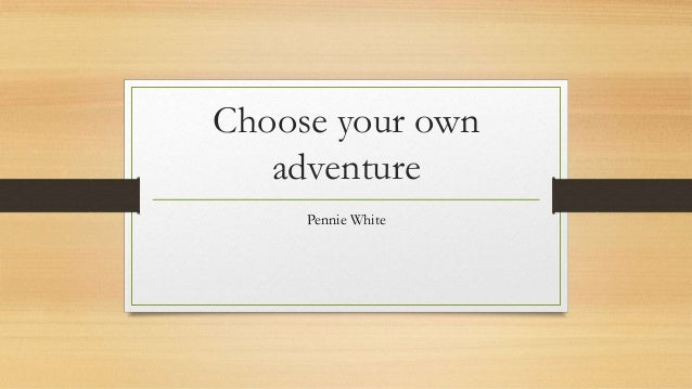 Choose your own adventure Pennie White