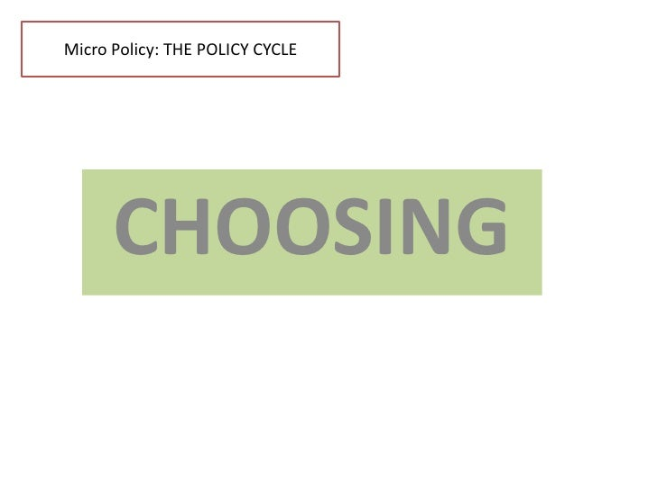 Micro Policy: THE POLICY CYCLE      CHOOSING