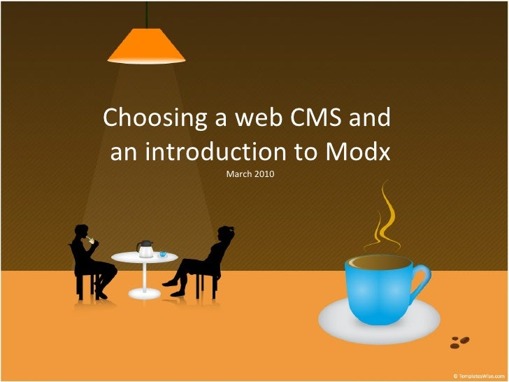 Choosing a web CMS and  an introduction to Modx March 2010