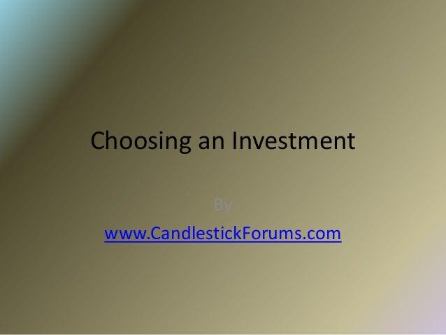 Choosing an Investment            By www.CandlestickForums.com