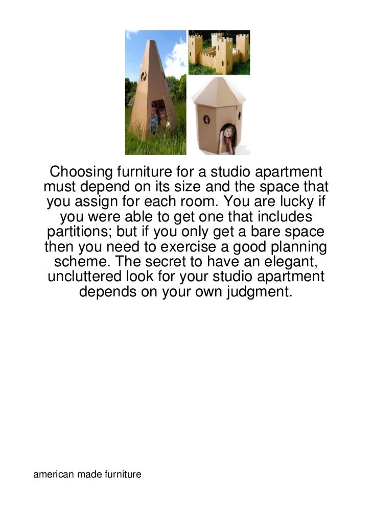 Choosing furniture for a studio apartment  must depend on its size and the space that  you assign for each room. You are l...