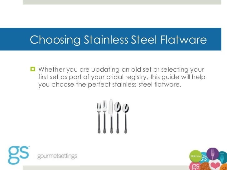 Choosing Stainless Steel Flatware <ul><li>Whether you are updating an old set or selecting your first set as part of your ...