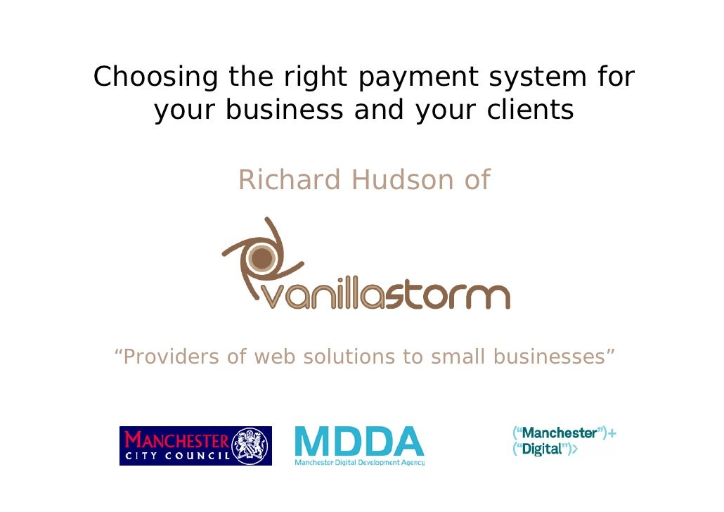 "Choosing the right payment system for    your business and your clients              Richard Hudson of      ""Providers of ..."