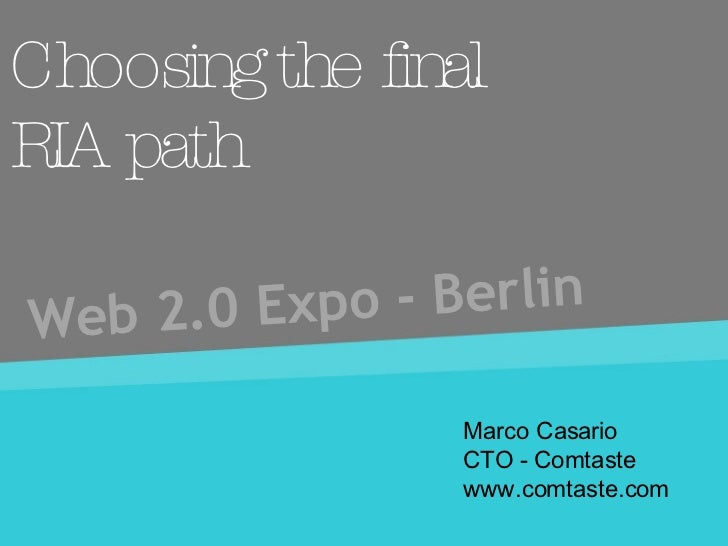 Choosing the final RIA path Web 2.0 Expo - Berlin Marco Casario  CTO - Comtaste www.comtaste.com