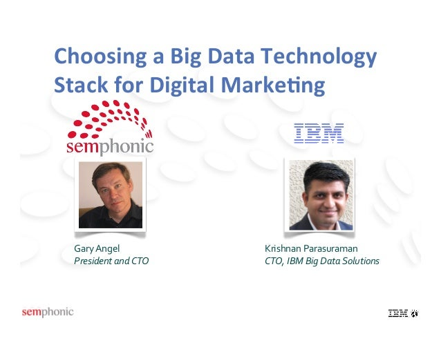 Choosing a Big Data Technology Stack for Digital Marke7ng   Gary Angel              Krishnan Paras...
