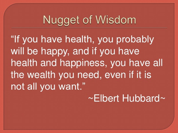 """""""If you have health, you probablywill be happy, and if you havehealth and happiness, you have allthe wealth you need, even..."""