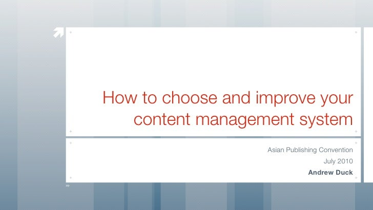         How to choose and improve your        content management system                        Asian Publishing Conventio...