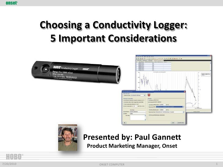 onset®<br />Choosing a Conductivity Logger: 5 Important Considerations<br />Presented by: Paul Gannett<br />Product Market...