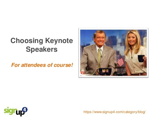 Choosing Keynote   SpeakersFor attendees of course!                           https://www.signup4.com/category/blog/
