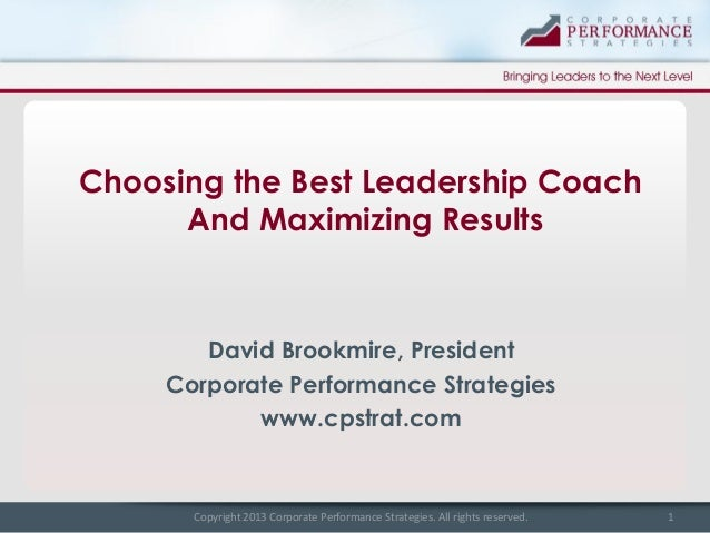 Choosing the Best Leadership Coach And Maximizing Results  David Brookmire, President Corporate Performance Strategies www...
