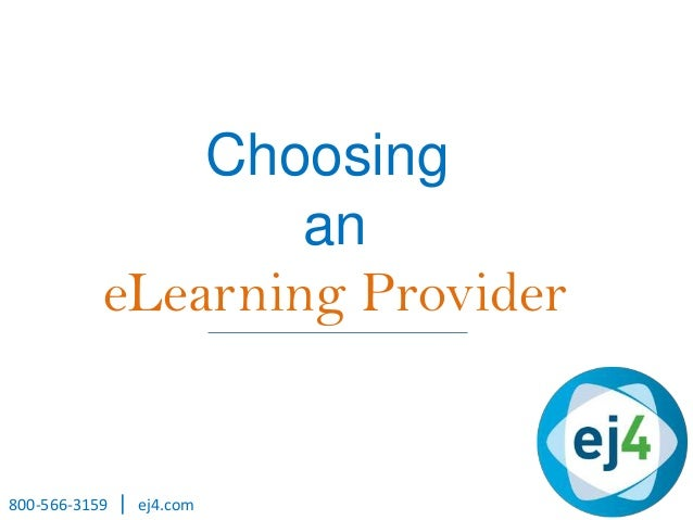 Choosing an eLearning Provider 800-566-3159 | ej4.com