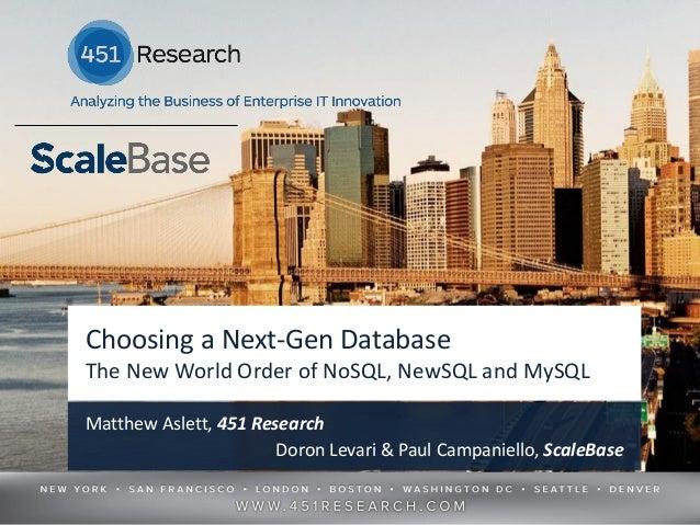Choosing a Next-Gen DatabaseThe New World Order of NoSQL, NewSQL and MySQLMatthew Aslett, 451 Research                    ...