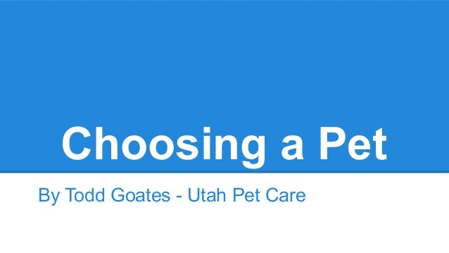 Choosing a Pet By Todd Goates - Utah Pet Care