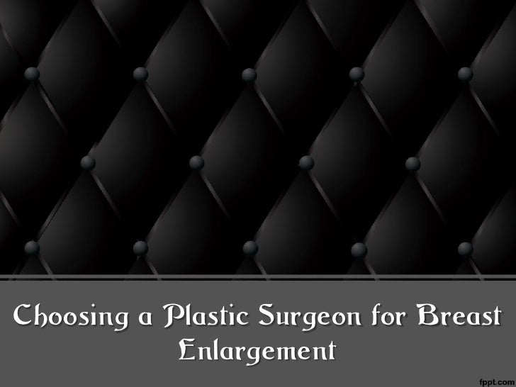 Choosing a Plastic Surgeon for Breast            Enlargement