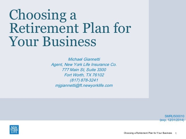 Choosing a Retirement Plan for Your Business Michael Giannetti Agent, New York Life Insurance Co. 777 Main St, Suite 3300 ...