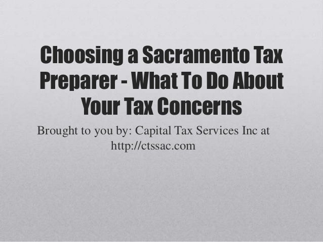 Choosing a Sacramento Tax Preparer - What To Do About Your Tax Concerns Brought to you by: Capital Tax Services Inc at htt...