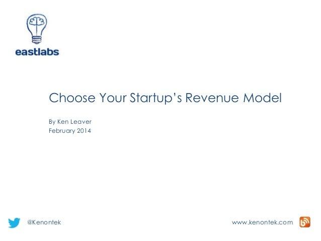 Choose Your Startup's Revenue Model By Ken Leaver February 2014  @Kenontek  www.kenontek.com