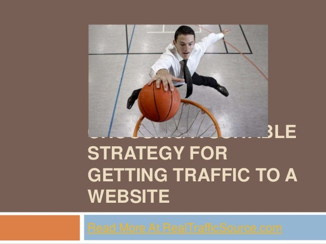 Choosing a suitable strategy for getting traffic to a website