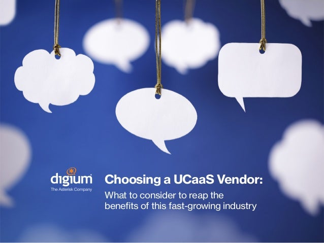 Choosing a UCaaS Vendor: What to consider to reap the benefits of this fast-growing industry