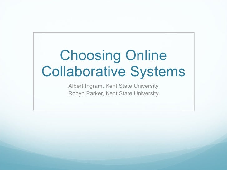 Choosing Online Collaborative Systems Albert Ingram, Kent State University Robyn Parker, Kent State University