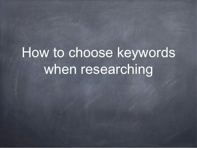 How to choose keywords  when researching