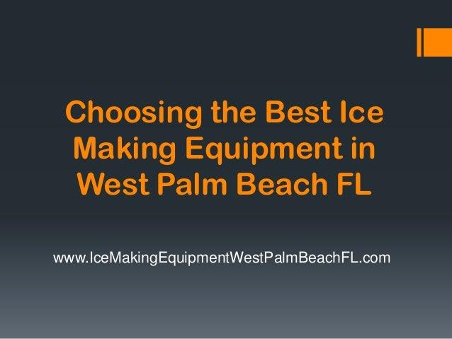 Choosing the Best Ice Making Equipment in West Palm Beach FL