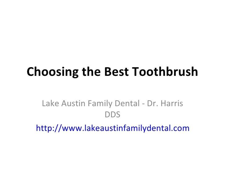 Choosing the Best Toothbrush Lake Austin Family Dental - Dr. Harris DDS http://www.lakeaustinfamilydental.com