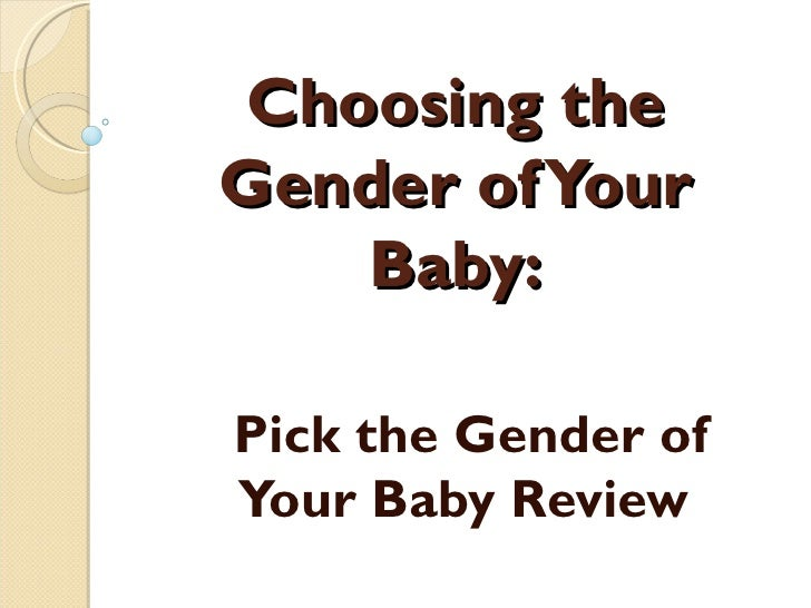 Choosing theGender of Your    Baby:Pick the Gender ofYour Baby Review