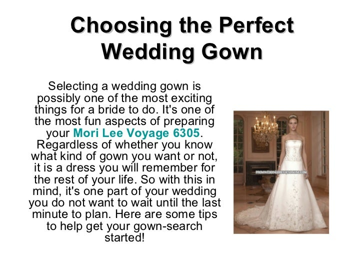 Choosing the Perfect Wedding Gown Selecting a wedding gown is possibly one of the most exciting things for a bride to do. ...