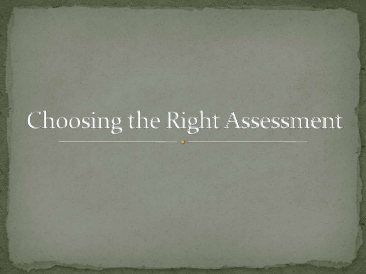  The primary goal is to choose a method which most  effectively assesses the objectives of the unit of study. The choice...